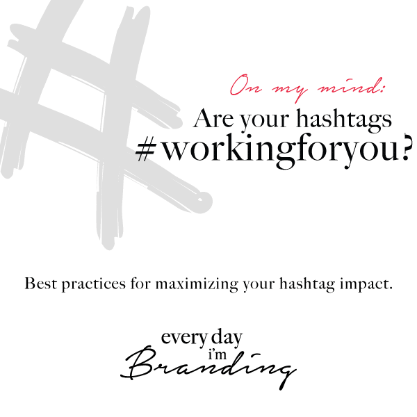 Are your hashtags #workingforyou? | Every Day I'm Branding Inc.