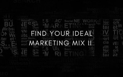 How to Find your Ideal Marketing Mix – Part II